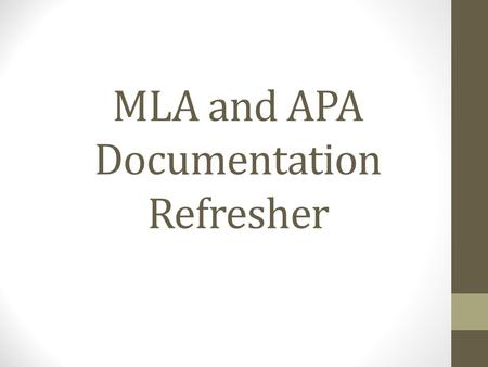 MLA and APA Documentation Refresher. Importance of Documentation Provides consistency within a discipline. Prevents plagiarism. Lends credibility to writing.