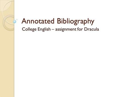 Annotated Bibliography College English – assignment for Dracula.