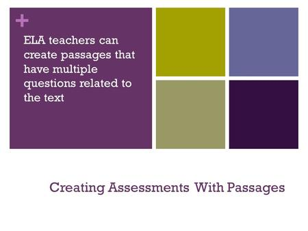 + Creating Assessments With Passages ELA teachers can create passages that have multiple questions related to the text.