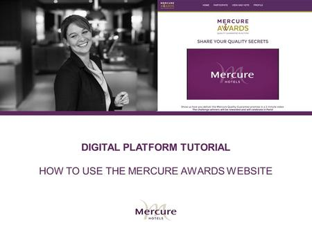 DIGITAL PLATFORM TUTORIAL HOW TO USE THE MERCURE AWARDS WEBSITE.