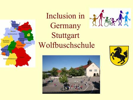 Inclusion in Germany Stuttgart Wolfbuschschule. Germany This picture shows the stages of development in the german school system. As you can see in the.