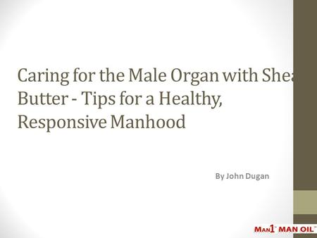 Caring for the Male Organ with Shea Butter - Tips for a Healthy, Responsive Manhood By John Dugan.