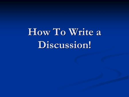 How To Write a Discussion!