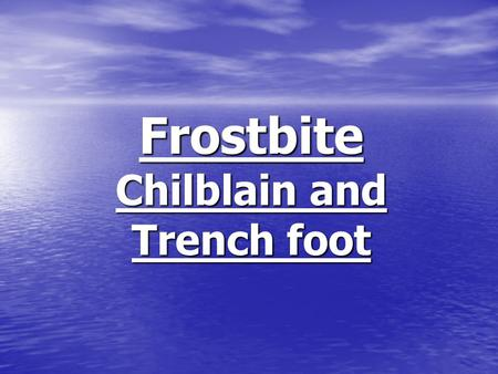 Frostbite Chilblain and Trench foot