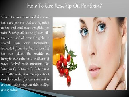 How To Use Rosehip Oil For Skin? When it comes to natural skin care, there are few oils that are regarded as the best and most beneficial for skin. Rosehip.