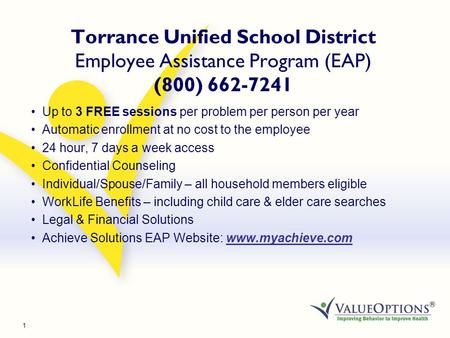1 Torrance Unified School District Employee Assistance Program (EAP) (800) 662-7241 Up to 3 FREE sessions per problem per person per year Automatic enrollment.