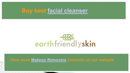Buy best facial cleanserfacial cleanser View more Makeup Removers products on our websiteMakeup Removers.