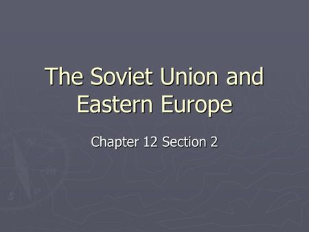 The Soviet Union and Eastern Europe Chapter 12 Section 2.