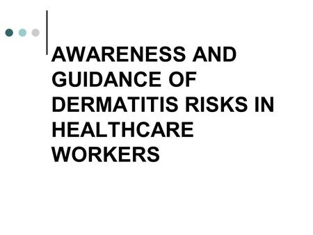 AWARENESS AND GUIDANCE OF DERMATITIS RISKS IN HEALTHCARE WORKERS.