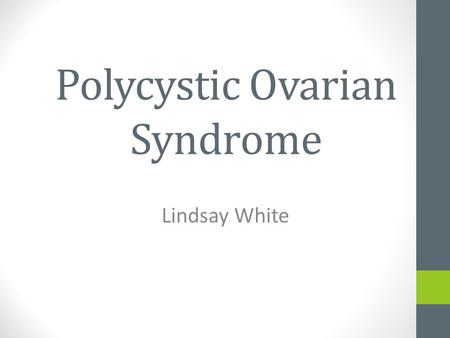 Polycystic Ovarian Syndrome Lindsay White. Polycystic Ovarian Syndrome (PCOS) is the most common cause of female infertility.