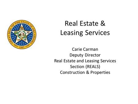 Real Estate & Leasing Services Carie Carman Deputy Director Real Estate and Leasing Services Section (REALS) Construction & Properties.