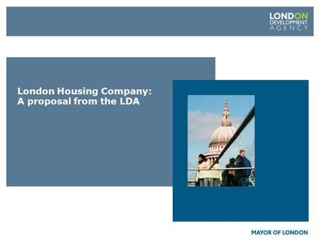 London Housing Company: A proposal from the LDA. Credit Crunch & Recession: Impact on new build housing.