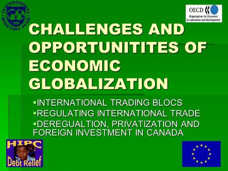 CHALLENGES AND OPPORTUNITITES OF ECONOMIC GLOBALIZATION  INTERNATIONAL TRADING BLOCS  REGULATING INTERNATIONAL TRADE  DEREGUALTION, PRIVATIZATION AND.