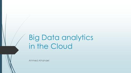 Big Data analytics in the Cloud Ahmed Alhanaei. What is Cloud computing?  Cloud computing is Internet-based computing, whereby shared resources, software.
