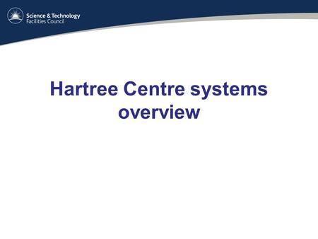 Hartree Centre systems overview. Public nameInternal nameTechnologyService type Blue WonderInvictax86 SandyBridgeproduction Blue WonderNapierx86 IvyBridgeproduction.