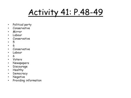 Activity 41: P.48-49 Political party Conservative Mirror Labour Conservative 5 6 Labour 6 Voters Newspapers Discourage Healthy Democracy Negative Providing.