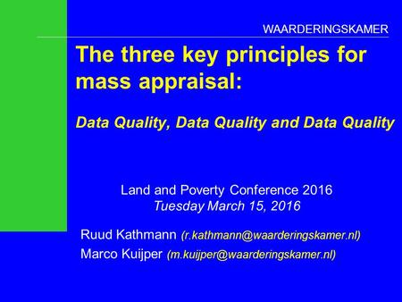 WAARDERINGSKAMER The three key principles for mass appraisal: Data Quality, Data Quality and Data Quality Ruud Kathmann