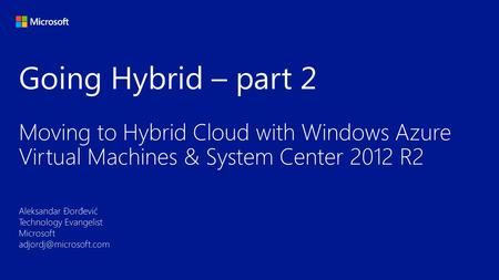Going Hybrid – part 2 Moving to Hybrid Cloud with Windows Azure Virtual Machines & System Center 2012 R2.