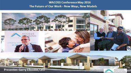 WACOSS Conference May 2016 The Future of Our Work - New Ways, New Models Presenter: Garry Ellender, CEO.