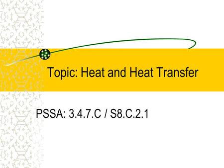 Topic: Heat and Heat Transfer PSSA: 3.4.7.C / S8.C.2.1.
