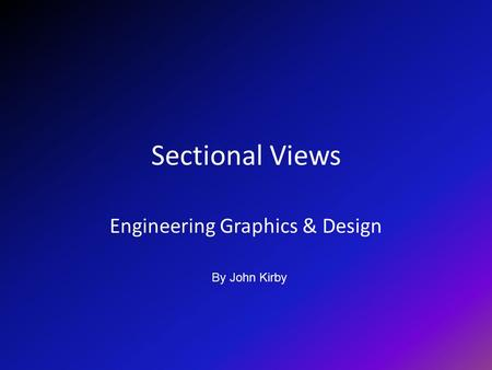 Sectional Views Engineering Graphics & Design By John Kirby.