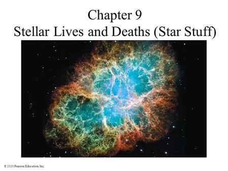 © 2010 Pearson Education, Inc. Chapter 9 Stellar Lives and Deaths (Star Stuff)