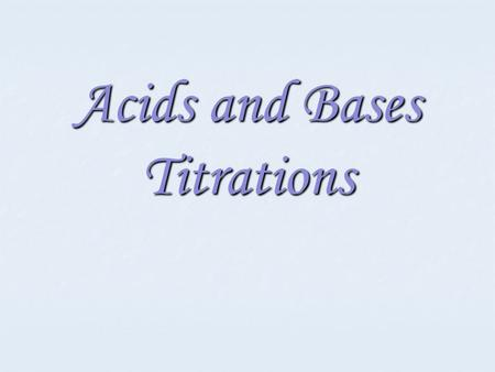 Acids and Bases Titrations. Acids and Bases - 3 Definitions Arrhenius Arrhenius Bronsted-Lowry Bronsted-Lowry Lewis Lewis.