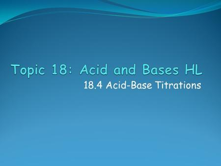 18.4 Acid-Base Titrations. Assessment Statement 18.4.1 Sketch the general shapes of graphs of pH against volume for titrations involving strong and weak.