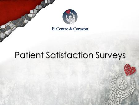 Patient Satisfaction Surveys. Who Is El Centro de Corazón? A Federally Qualified Health Center comprised of three sites located in the East End of Houston.