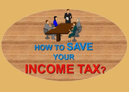 HOW TO SAVE YOUR INCOME TAX ? INCOME TAX ?. TAX PLANNING 2010-11 LALIT KHANDELWAL Increased Income Tax Due to 6 CPC Arrears  The Gross taxable salary.