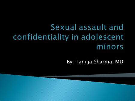 By: Tanuja Sharma, MD.  Apply elements of the Illinois law for confidentiality  List the elements of interviewing and communicating a sexual assault.