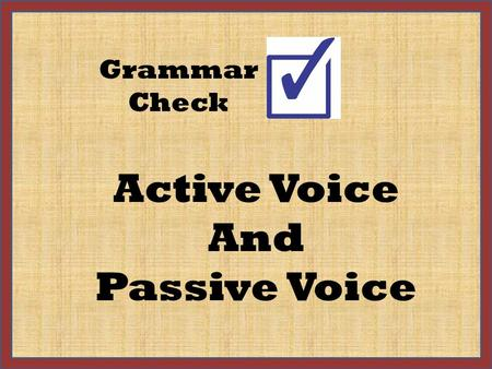 Active Voice And Passive Voice Grammar Check Active and Passive Voice VOICE indicates if the subject acts or is being acted upon. ACTIVE VOICE: John.