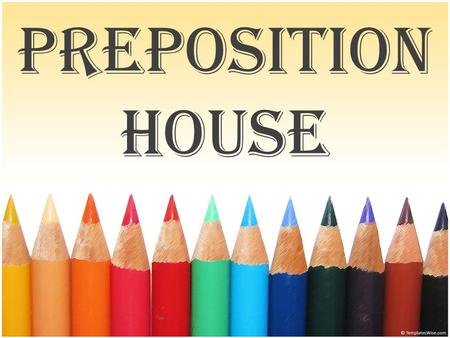 Preposition House. Draw the following: a square house with a triangle roof windows a door a chimney.