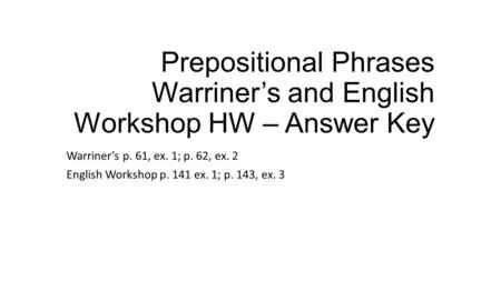 Prepositional Phrases Warriner's and English Workshop HW – Answer Key