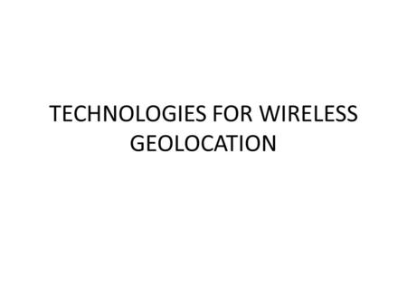 TECHNOLOGIES FOR WIRELESS GEOLOCATION. GBS GBS – Geolocation base station (obtain location parameters of mobile station directly or indirectly). BTS –