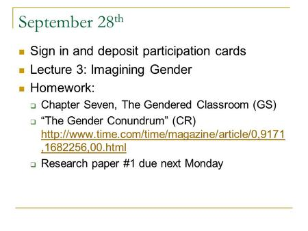 "September 28 th Sign in and deposit participation cards Lecture 3: Imagining Gender Homework:  Chapter Seven, The Gendered Classroom (GS)  ""The Gender."