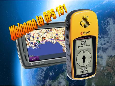 Agenda: How does GPS work? Introduction to the etrexH GPS unit Buttons/menus Main pages Waypoints GPS applications in the classroom Resource: Easy GPS.