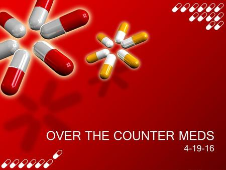 OVER THE COUNTER MEDS 4-19-16. INTRODUCTION No prescriptions are necessary and no questions need to be answered to attain these drugs OTC med use saves.