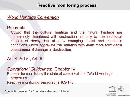 Orientation session for Committee Members: 21 June Reactive monitoring process World Heritage Convention Preamble Noting that the cultural heritage and.