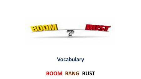 Vocabulary BOOM BANG BUST. Propaganda is information that is used primarily to influence an audience and further a particular ideology, often by presenting.