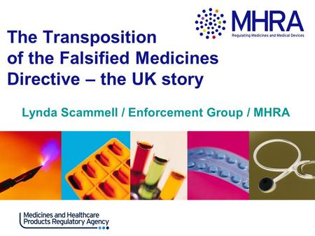The Transposition of the Falsified Medicines Directive – the UK story Lynda Scammell / Enforcement Group / MHRA.
