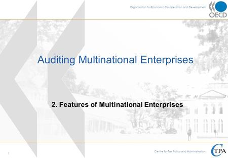 1 International Tax Avoidance and Evasion 1 - Opening and Introduction Ankara, 7-11 May 2007 MULTILATERAL TAX NETWORK Auditing Multinational Enterprises.