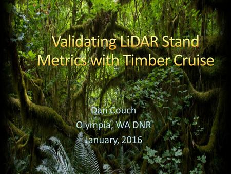 Dan Couch Olympia, WA DNR January, 2016. Outline Rogue Valley LiDAR Background Stand Metrics Comparison Results:  LiDAR vs Timber Cruise BLM Forest Inventory.