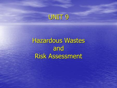 UNIT 9 Hazardous Wastes and Risk Assessment. Major Public Agencies Involved in Environmental Health Risk Assessment and Intervention Consumer Product.