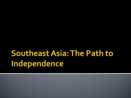  Due to massive economic exploitation and racist treatment, Southeast Asians resented European Colonialism  Defending economic interests and religious.