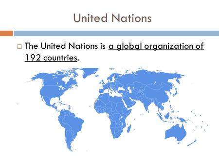 United Nations  The United Nations is a global organization of 192 countries.