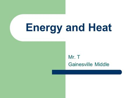 Energy and Heat Mr. T Gainesville Middle. What is Energy? Energy is defined as the ability to do work. The metric unit for energy is the joules (J)