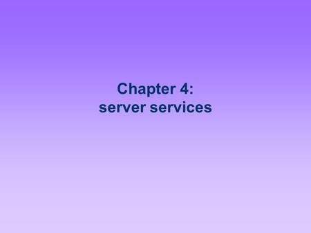 Chapter 4: server services. The Complete Guide to Linux System Administration2 Objectives Configure network interfaces using command- line and graphical.