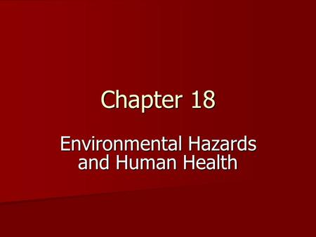 Chapter 18 Environmental Hazards and Human Health.