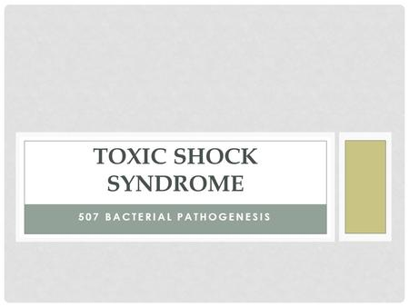 507 BACTERIAL PATHOGENESIS TOXIC SHOCK SYNDROME.